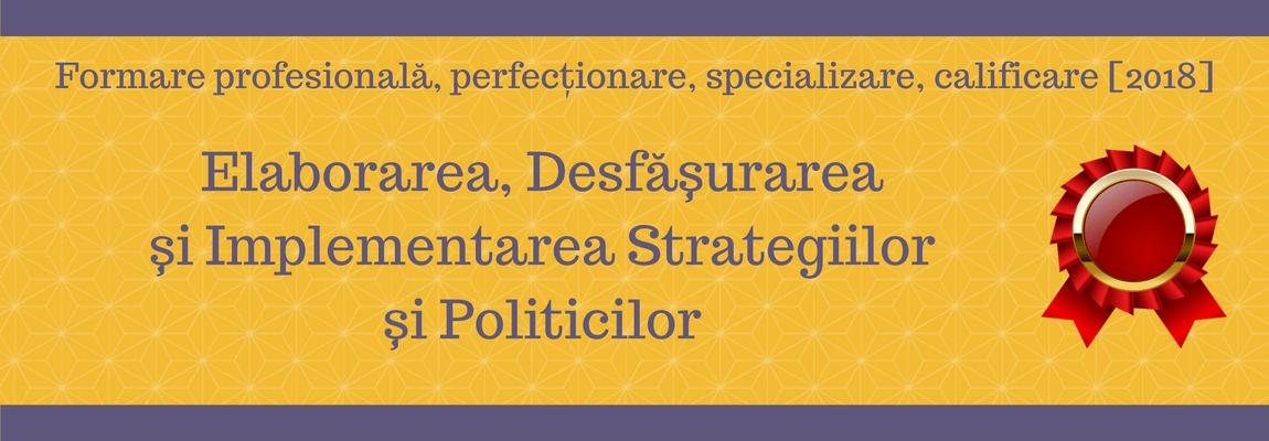 Elaborarea, Desfasurarea si Implementarea Strategiilor si Politicilor