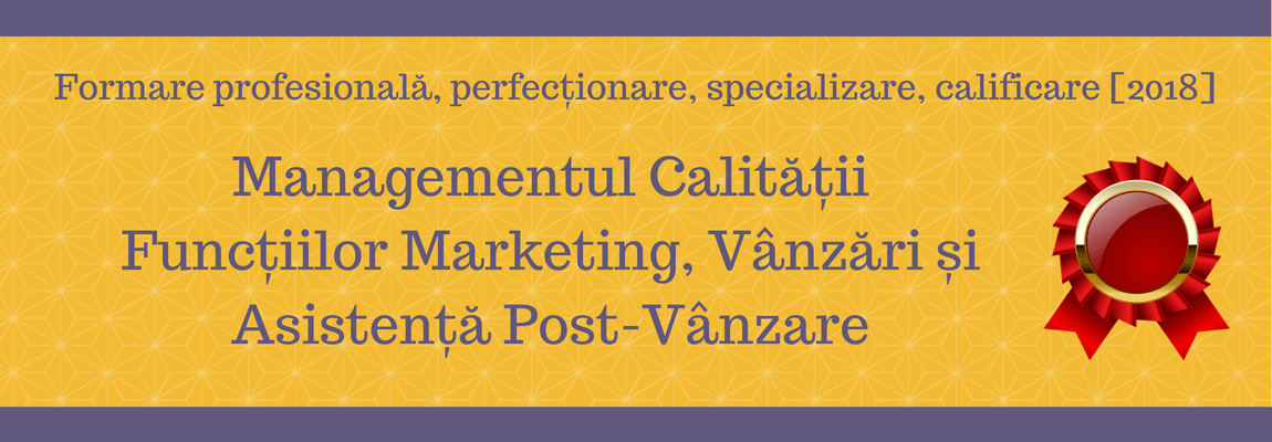 Managementul Calităţii Funcţiilor Marketing, Vânzări şi Asistenţă Post-Vânzare